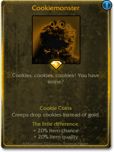 Same effect as Sir Littlefinger, but creeps drop cookies instead of gold.